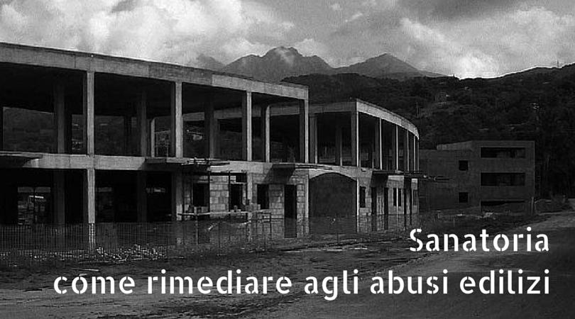 Sanatoria come rimediare agli abusi edilizi