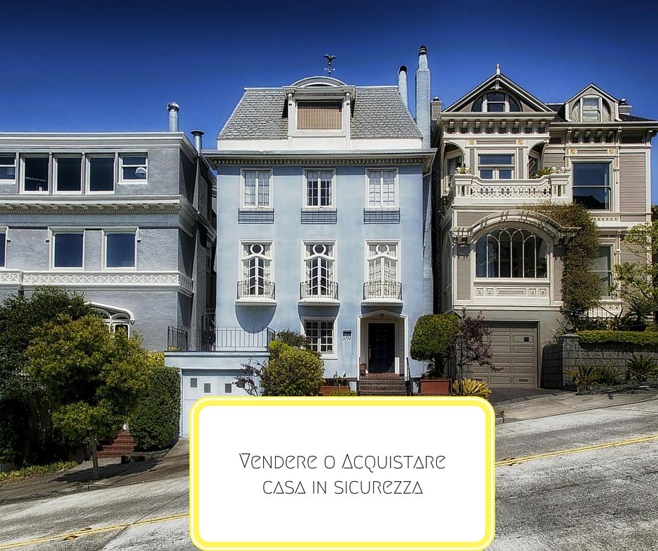 vendere e acquistare casa in sicurezza