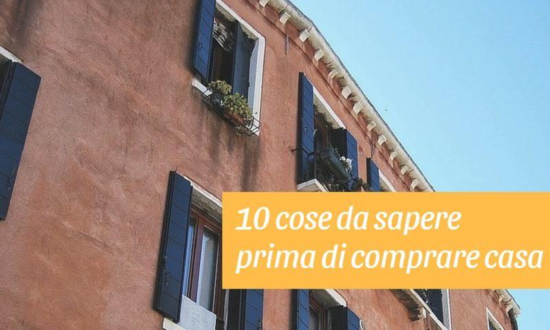 le 10 cose da sapere prima di comprare casa