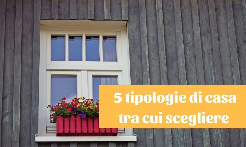 comprare casa 5 tipologie tra cui scegliere