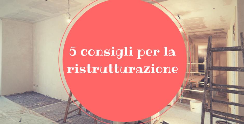 5 consigli per la ristrutturazione